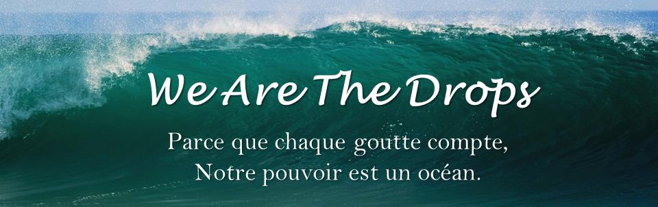 L'action des drops (en français: gouttes d'eau) peut former une puissante vague pour agir pour la protection de l'environnement, incluant les océans, les animaux et la planète.